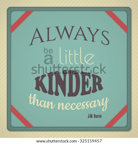 decorative quote from peter pan author jm barrie always be a little kinder