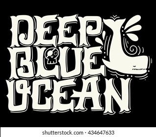 Deep blue ocean. Nautical quote. Hand drawn vintage illustration with hand lettering, pirate skull and whale. This illustration can be used as a print on t-shirts and bags or as a poster.