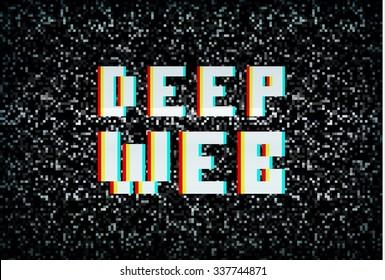 Deep web, darknet internet crime, pixel typography on noisy screen