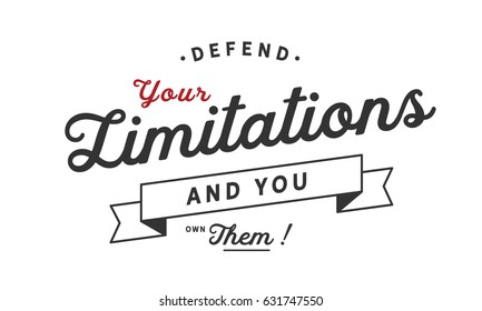 Defend your limitations and you own them!. Limitation Quotes