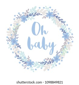 Delicate Oh Baby Illustration. Brushed Floral Vector Wreath. Pastel Colors. White Background. Hand Drawn Flowers and Twigs. Blue Letters.