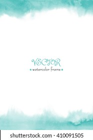Delicate watercolor frame. Blue, green, turquoise watercolour background. Vector isolated. Hand painted abstract wash. Ombre hand drawn texture.