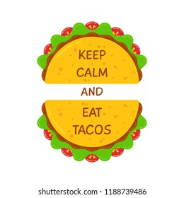 Delicious tacos and motivational phrase poster. Two fresh mexican taco with beef meat, salad and tomato with ironic motivation quote Keep Calm And Eat Tacos for web decoration and food truck design