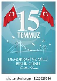 Demokrasi ve Milli Birlik Gunu 15 Temmuz Translation from Turkish: The Democracy and National Unity Day of Turkey, veterans and martyrs of 15 July.