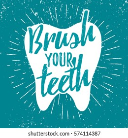 Dental care motivation quote poster. Dentist Day greeting card template. Typography design and tooth vector illustration for print, t-shirt. Grunge effect easy to remove. Brush your teeth
