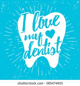 Dental care motivational quote poster. Dentist Day greeting card template. Typography lettering design on a tooth shape grunge texture and sunburst for print, t-shirt. I love my dentist