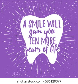 Dental care motivational quote poster. Dentist Day greeting card template. Typography lettering design on a tooth shape grunge texture and sunburst. Smile will give you ten more years of life