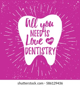 Dental care motivational quote poster. Dentist Day greeting card template. Typography lettering design on a tooth shape grunge texture and sunburst for print. All you need is love and dentistry