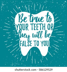 Dental care motivational quote poster. Dentist Day greeting card template. Typography lettering design on a tooth shape grunge texture and sunburst for print, t-shirt. Be true to your teeth