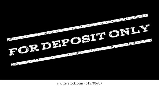 For Deposit Only Watermark Stamp Text Caption Between Parallel Lines With Grunge Design Style