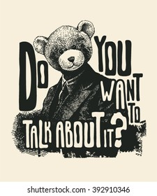 """Design """"Do you want to talk about it?"""" for t-shirt print, poster or tattoo with psychoanalyst in a bear mask and fonts. typography vector illustration."""
