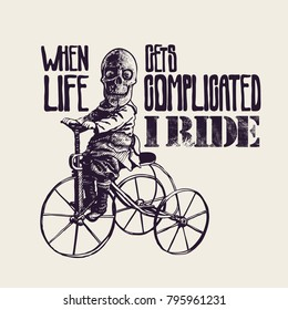 Design T-shirt or Poster When Life Gets Complicated, I Ride! With Happy Skeleton on retro bicycle. engraving style. Vector Illustration.