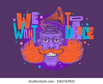 Design t-shirt We Want To Dance with retro man with ginger mustaches, sidewhiskers and gramophone on his head. vector illustration.