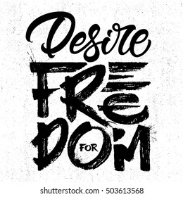 """Desire for freedom"" - typographic design. Isolated on white background. Vector lettering art. Hand drawn lettering phrase. Ink illustration. EPS 10 file."