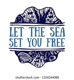 Detailed hand drawn logo. World oceans day, Summertime, Deep blue sea. Concept for travel agencies, souvenir shops, diving centers, accessories shops. Inscription - Let the sea set you free
