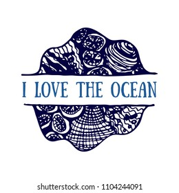 Detailed hand drawn logo. World oceans day, Summertime, Deep blue ocean. Concept for travel agencies, souvenir shops, diving centers, accessories shops. Inscription - I love the ocean