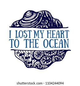 Detailed hand drawn logo. World oceans day, Summertime, Deep blue ocean. Concept for travel agencies, souvenir shops, diving centers, accessories shops. Inscription - I lost my heart to the ocean