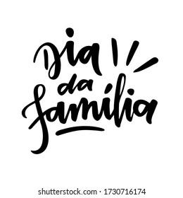 Dia da Família. Family Day. Brazilian Portuguese Hand Lettering. Vector