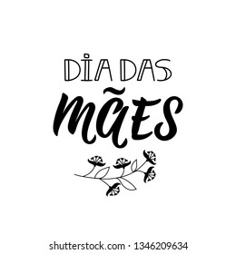 Dia das Maes. Lettering. Translation from Portuguese - Happy Mother's Day Modern vector brush calligraphy. Ink illustration