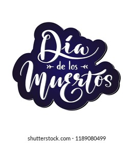 Dia de los Muertos, Day of the Dead in Spanish language. Hand written lettering typography poster. Celebration quotation on dark blue background for postcard, icon, card, logo, badge. Vector.