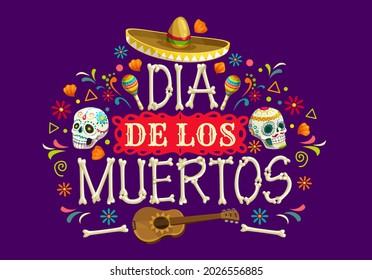 Dia de los Muertos Mexican holiday vector banner. Day of the Dead sugar skulls, sombrero hat, guitar and maracas, skeleton bones, calavera catrina, marigold flowers and papel picado flags