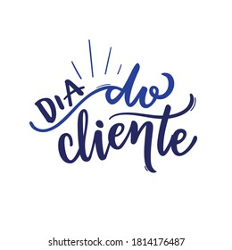 Dia do Cliente. Customer Day. Brazilian Portuguese Hand Lettering Calligraphy. Vector.