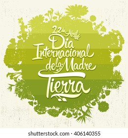 Dia Internacional de la tierra - International Earth Day spanish text, lettering, april 22,  Organic Bio sphere With vegetation