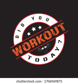 Did You Workout Today? Fitness T-shirt,Bodybuilding,Crossfit T-shirt Design Vector And Illustration.Motivational Gym T-shirts,Quote.