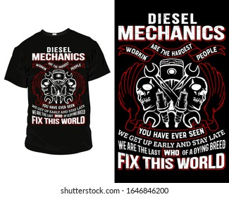 Diesel mechanics are the hardest working people you have ever seen we get up early and stay late we are the last of a dying breed who fix this world mechanic T-Shirt and Apparel Design Template