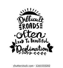 Difficult roads often lead to beautiful degtination handwriting monogram calligraphy. Phrase graphic desing. Hand drawn quotes for motivation, inspiration. Black and white engraved ink art vector.