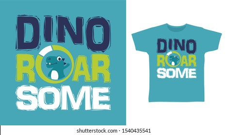 Dino Roar Some t-shirt and apparel trendy design with simple typography, good for T-shirt graphics, poster, print and other uses.