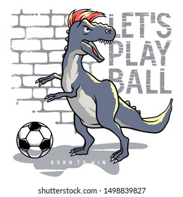 Dinosaur vector illustration and slogan typography for child t-shirt design. Tyrannosaur playing football or soccer ball. Athletic graphic tee