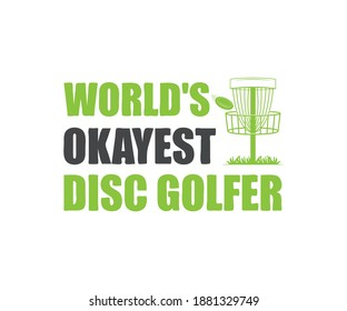 Disc Golf Design, Worlds Okayest Disc Golfer