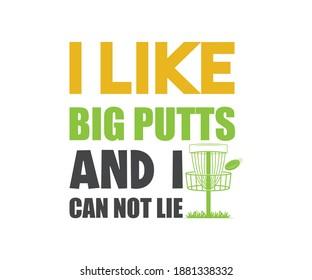 Disc Golfer Gift Design, I Like Big Putts And I Can Not Lie