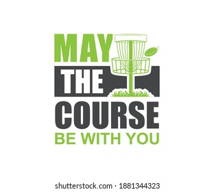 Disc Golfing Gift Design, May The Course Be With You