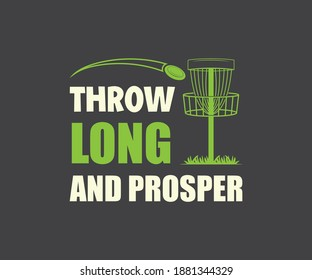 Disc golfing quote design, Throw long and prosper
