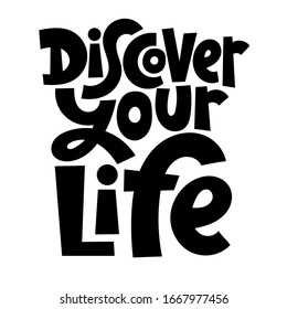 Discover your life. Unique vector hand drawn motivational quote to keep inspired for success. Phrase for business goals, self development, personal growth, life coach, mentoring, posters, social media