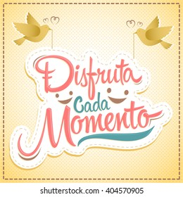 Disfruta cada momento - Enjoy every moment spanish text, quote typography, vector illustration