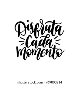 Disfruta Cada Momento translated from spanish Enjoy Every Moment handwritten phrase on white background. Vector inspirational quote. Hand lettering for poster, textile print etc.