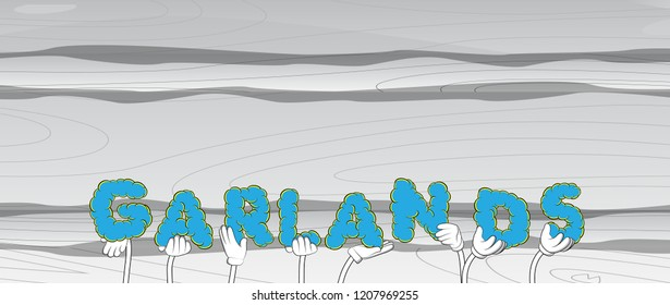 Diverse hands holding letters of the alphabet created the word Garlands. Vector illustration.