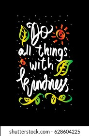 Do All Things With Kindness with floral doodle. Handwritten Inspirational motivational quote. Modern Calligraphy.