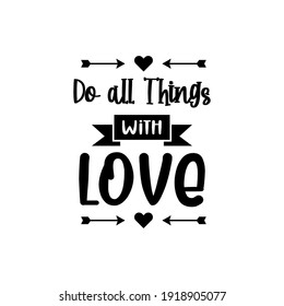 Do All Things with Love. For fashion shirts, poster, gift, or other printing press. Motivation quote.