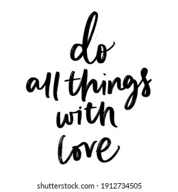 DO ALL THINGS WITH LOVE. LOVE LETTERING WORDS. FOR ST VALENTINE'S DAY. VECTOR LOVELY GREETING HAND LETTERING