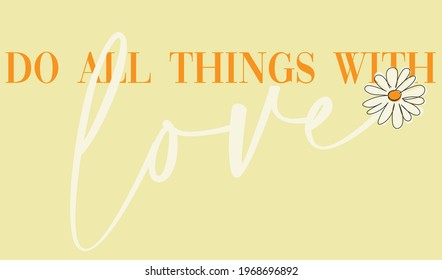 Do all things with love slogan typography with daisy flower illustration for t-shirt prints, posters and other uses.