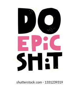 Do epic shit quote hand drawn vector lettering. Doodle lifestyle phrase, slogan illustration. Leave comfort zone. Scandinavian style typography. Inspirational, motivational poster, banner