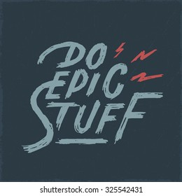 'Do Epic Stuff' Motivational vintage hand lettered quote for t shirt apparel tee fashion graphics, wall art prints, interior decor, poster, card design, typographic composition, vector illustration