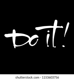 DO IT! Motivational or inspirational phrase. Hand lettering vector illustration for t-shirt, print, poster, presentation, card and itc. Isolated typographical concept.