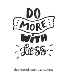 DO MORE WITH LESS. MOTIVATIONAL HAND LETTERING