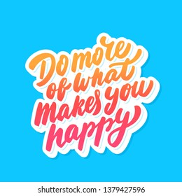 Do more that makes you happy. Vector lettering. Motivational poster.
