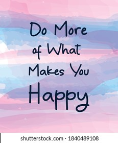 Do more of what makes you happy. Vector brush calligraphy lettering illustration with watercolor stain background. Template for design of postcards, decorating parties. Motivation and inspiration.